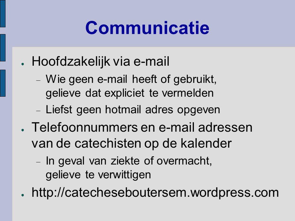 Communicatie ● Hoofdzakelijk via e-mail  Wie geen e-mail heeft of gebruikt, gelieve dat expliciet te vermelden  Liefst geen hotmail adres opgeven ●