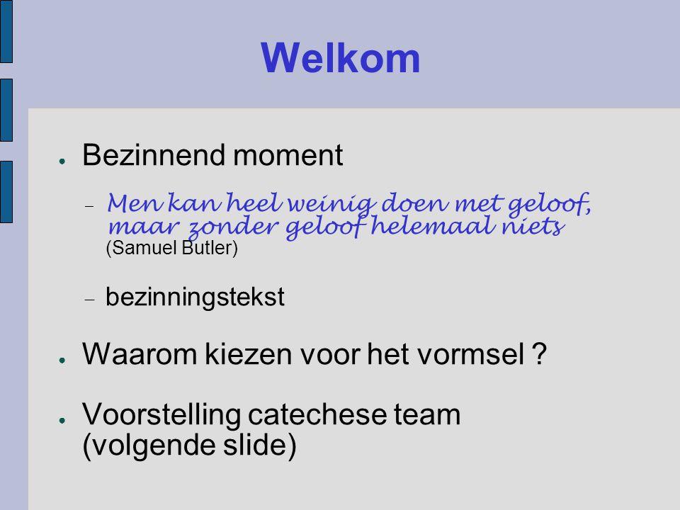 Welkom ● Bezinnend moment  Men kan heel weinig doen met geloof, maar zonder geloof helemaal niets (Samuel Butler)  bezinningstekst ● Waarom kiezen v