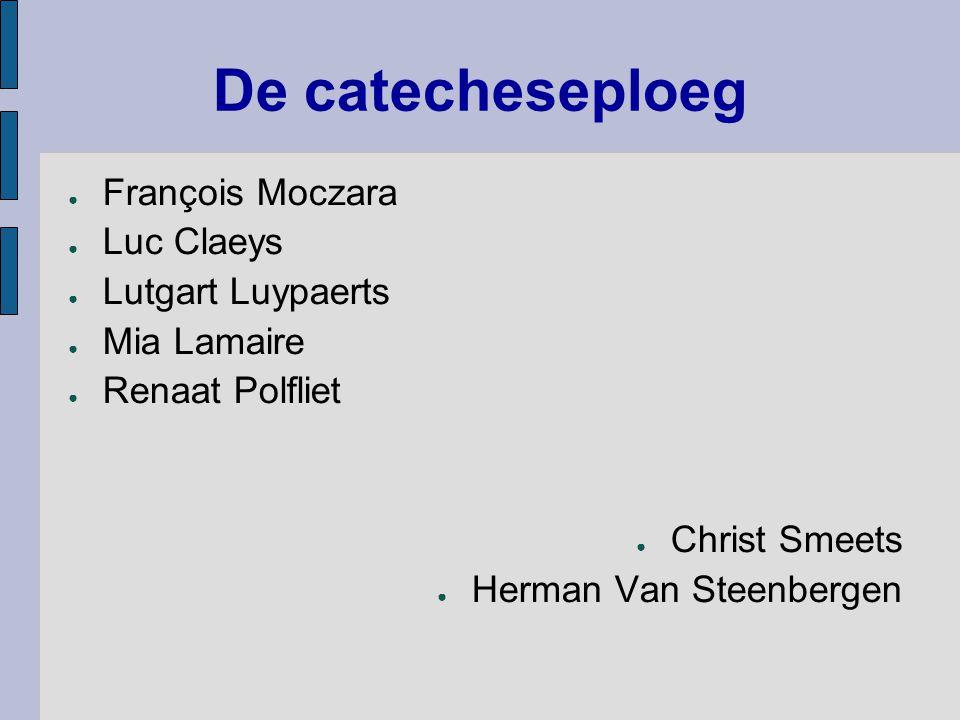 De catecheseploeg ● François Moczara ● Luc Claeys ● Lutgart Luypaerts ● Mia Lamaire ● Renaat Polfliet ● Christ Smeets ● Herman Van Steenbergen