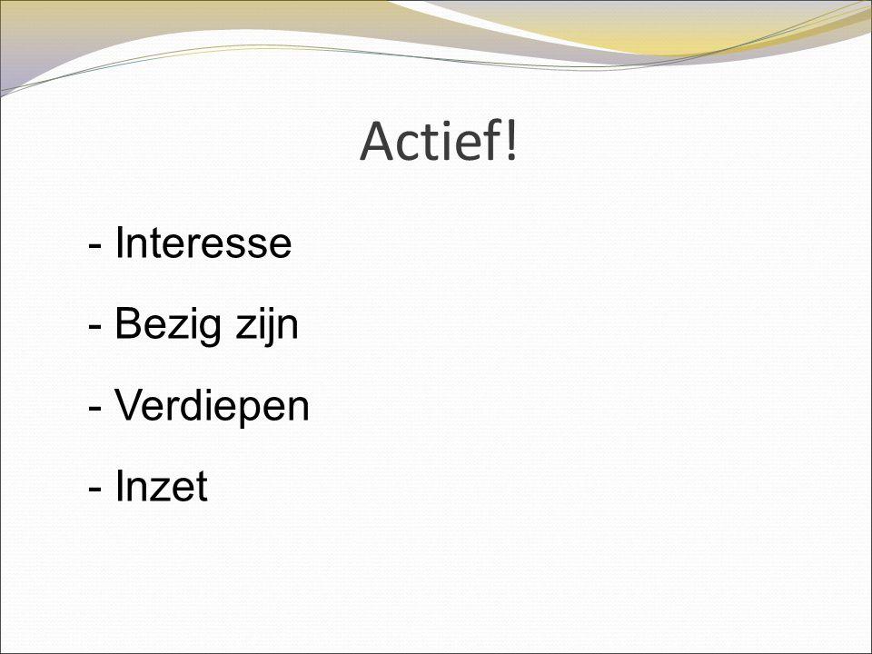 Actief! - Interesse - Bezig zijn - Verdiepen - Inzet