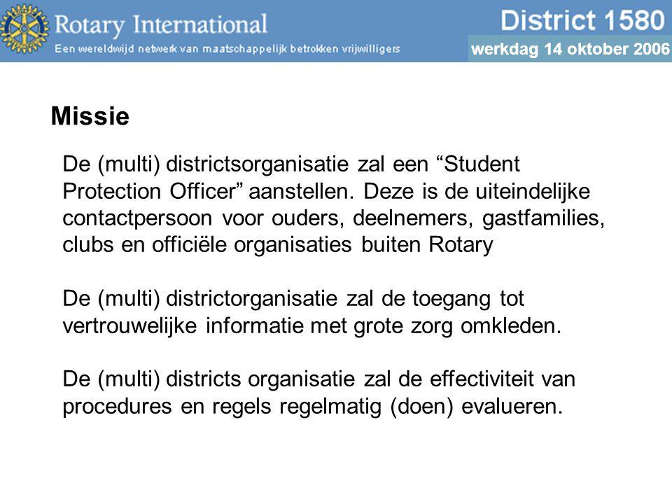 werkdag 14 oktober 2006 Missie De (multi) districtsorganisatie zal een Student Protection Officer aanstellen.