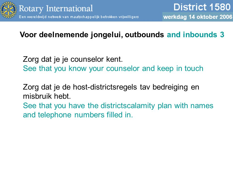 werkdag 14 oktober 2006 Voor deelnemende jongelui, outbounds and inbounds 3 Zorg dat je je counselor kent. See that you know your counselor and keep i