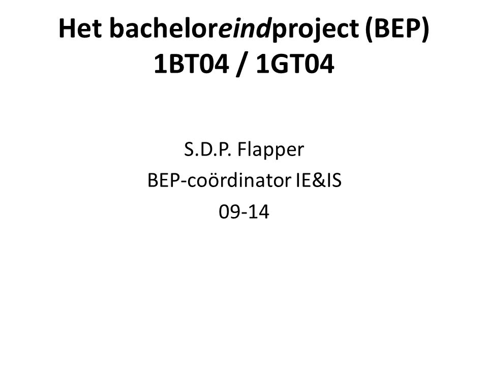 Het bacheloreindproject (BEP) 1BT04 / 1GT04 S.D.P. Flapper BEP-coördinator IE&IS 09-14