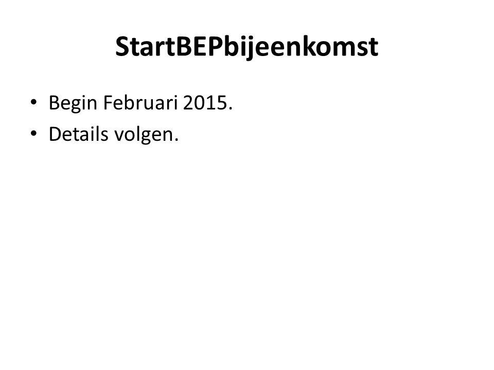 StartBEPbijeenkomst Begin Februari 2015. Details volgen.