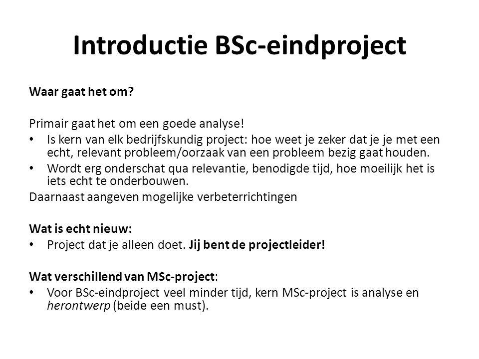 Introductie BSc-eindproject Waar gaat het om.Primair gaat het om een goede analyse.