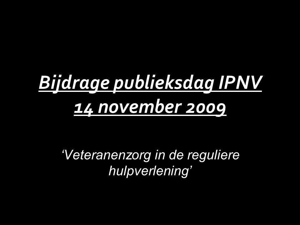 Bijdrage publieksdag IPNV 14 november 2009 'Veteranenzorg in de reguliere hulpverlening'