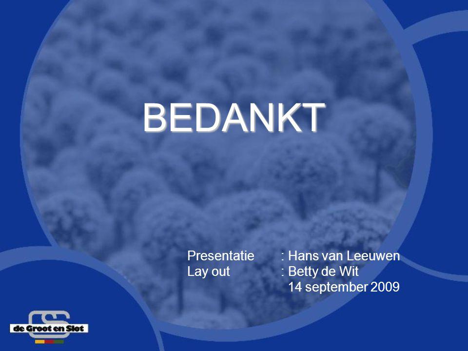 BEDANKT Presentatie: Hans van Leeuwen Lay out: Betty de Wit 14 september 2009