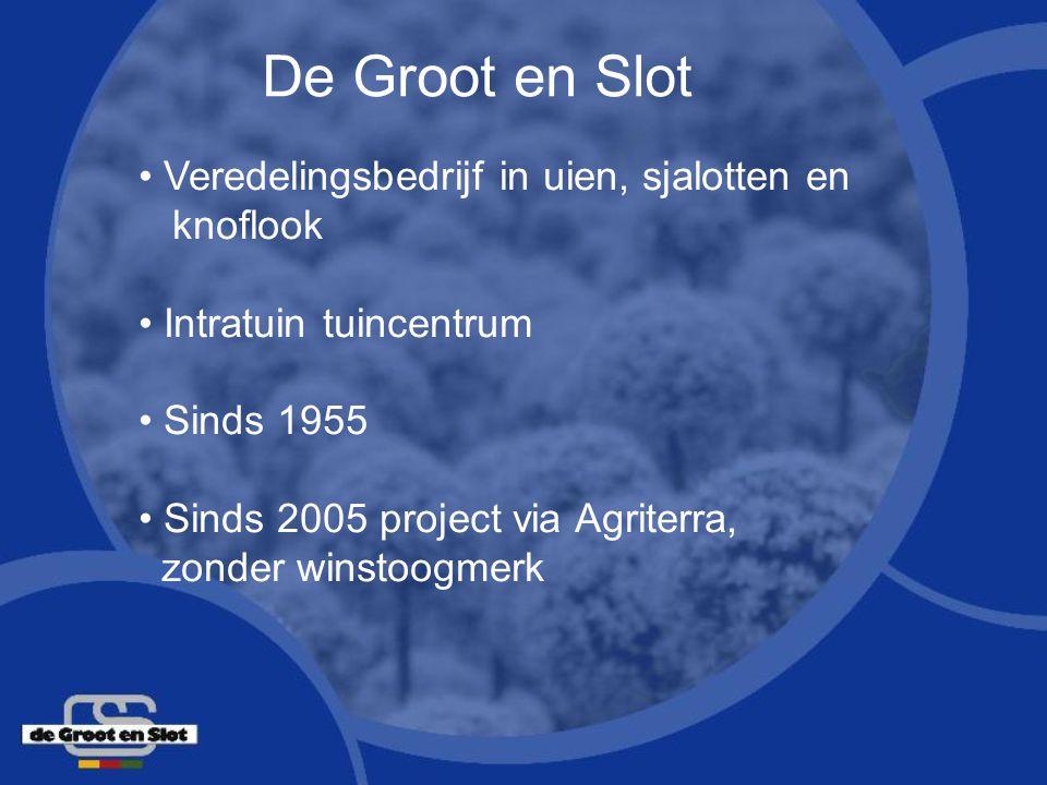 De Groot en Slot Veredelingsbedrijf in uien, sjalotten en knoflook Intratuin tuincentrum Sinds 1955 Sinds 2005 project via Agriterra, zonder winstoogm