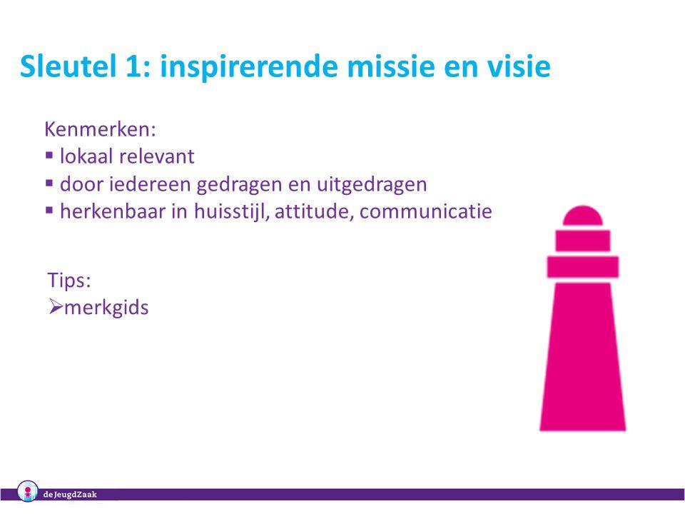 5 Sleutel 1: inspirerende missie en visie Kenmerken:  lokaal relevant  door iedereen gedragen en uitgedragen  herkenbaar in huisstijl, attitude, co