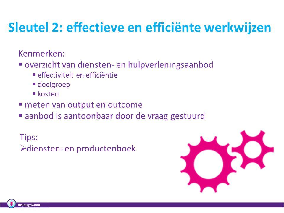 6 Sleutel 2: effectieve en efficiënte werkwijzen Kenmerken:  overzicht van diensten- en hulpverleningsaanbod  effectiviteit en efficiëntie  doelgroep  kosten  meten van output en outcome  aanbod is aantoonbaar door de vraag gestuurd Tips:  diensten- en productenboek 7, 14, 19, 28 oktober 2010Regionale masterclasses Het organiseren van samenwerking in het CJG