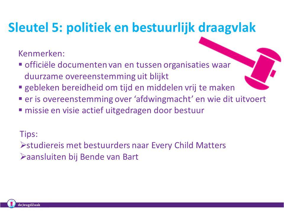 9 Sleutel 5: politiek en bestuurlijk draagvlak Kenmerken:  officiële documenten van en tussen organisaties waar duurzame overeenstemming uit blijkt 