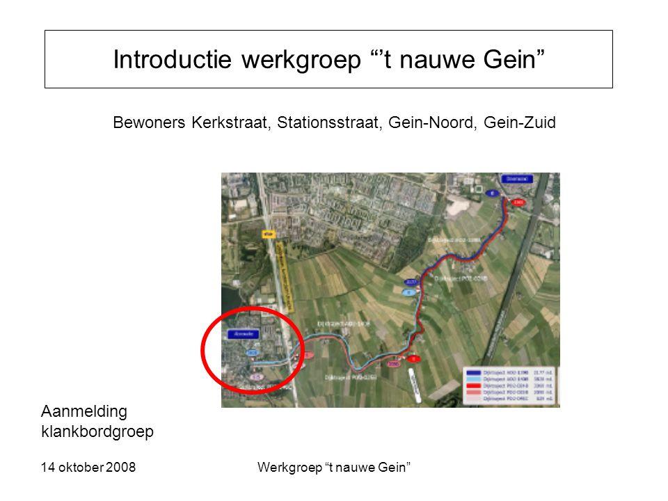 14 oktober 2008Werkgroep t nauwe Gein Waarom een werkgroep 't nauwe Gein Het dijkverbetering project 't Gein in Abcoude zal verregaande consequenties hebben voor het landschap, het ecologisch gebied en de bewoners van dit gebied Waternet /AGV bieden de mogelijkheid toe te treden tot een klankbord groep, met als doel gezamenlijk te kijken naar oplossingen De klankbord groep bestaat max.