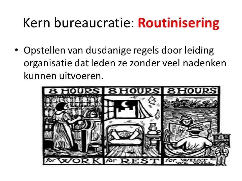 Kern bureaucratie: Routinisering Opstellen van dusdanige regels door leiding organisatie dat leden ze zonder veel nadenken kunnen uitvoeren.