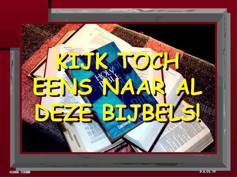 ©2006 TBBMI 9.6.01. KIJK TOCH EENS NAAR AL DEZE BIJBELS! 14