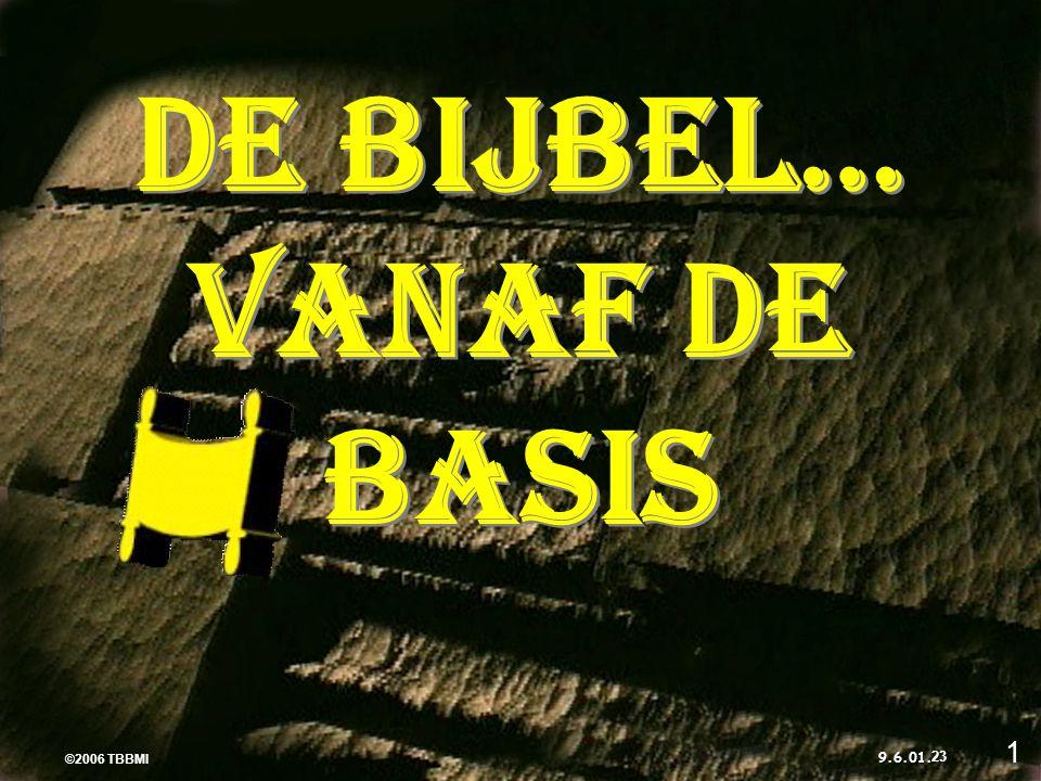 ©2006 TBBMI 9.6.01. DE BIJBEL… VANAF DE BASIS ©2006 TBBMI 9.6.01. 1 23