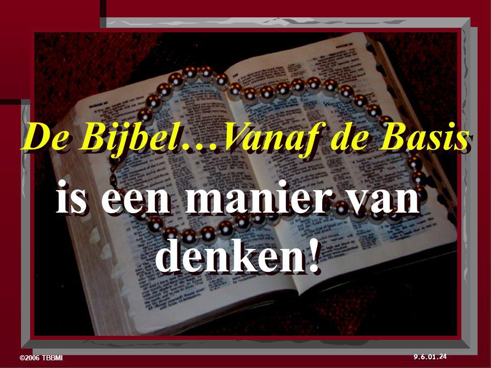 ©2006 TBBMI 9.6.01. De Bijbel…Vanaf de Basis is een manier van denken! 24