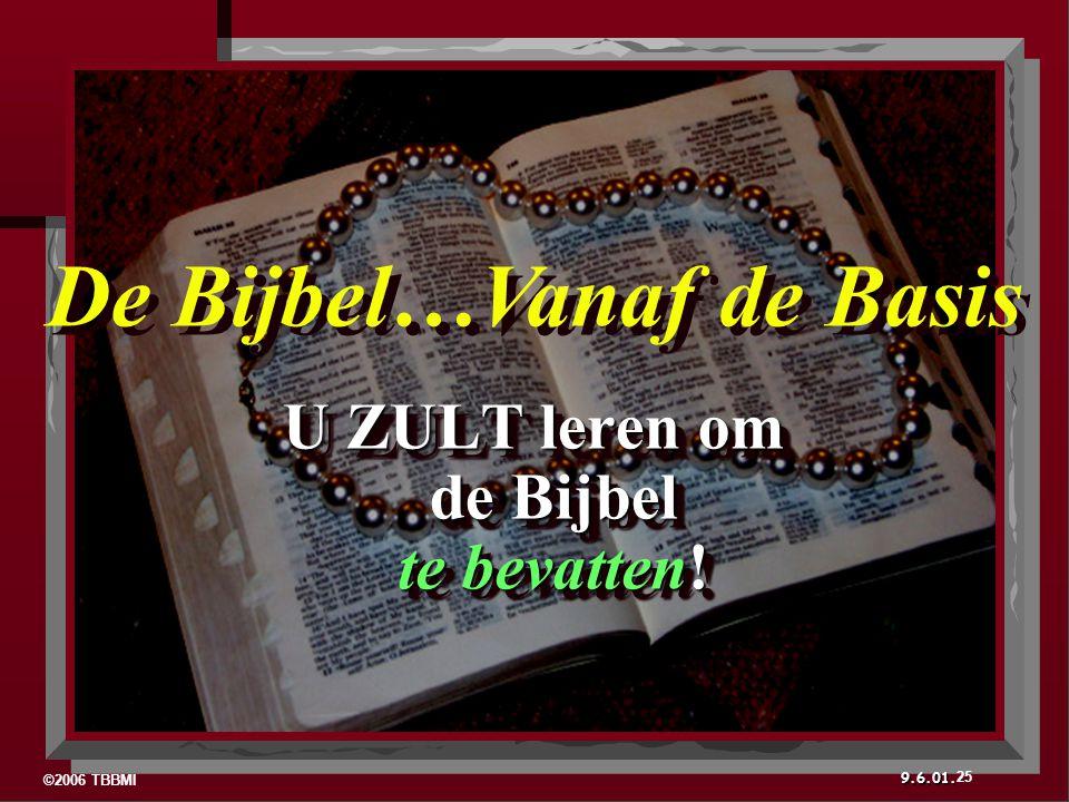 ©2006 TBBMI 9.6.01. U ZULT leren om de Bijbel te bevatten! 25 De Bijbel…Vanaf de Basis