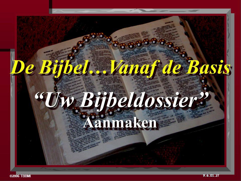 ©2006 TBBMI 9.6.01. Uw Bijbeldossier Aanmaken Aanmaken 27 De Bijbel…Vanaf de Basis