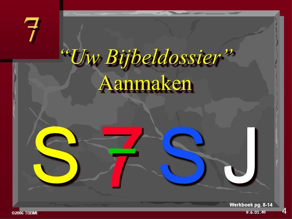 ©2006 TBBMI 9.6.01. 7 7 7 7 7 7J S S 7 7 7 7JJ S SS 7 7 7 7JJ S SS 7 7 7 7JJ S SS 40 4 Werkboek pg.