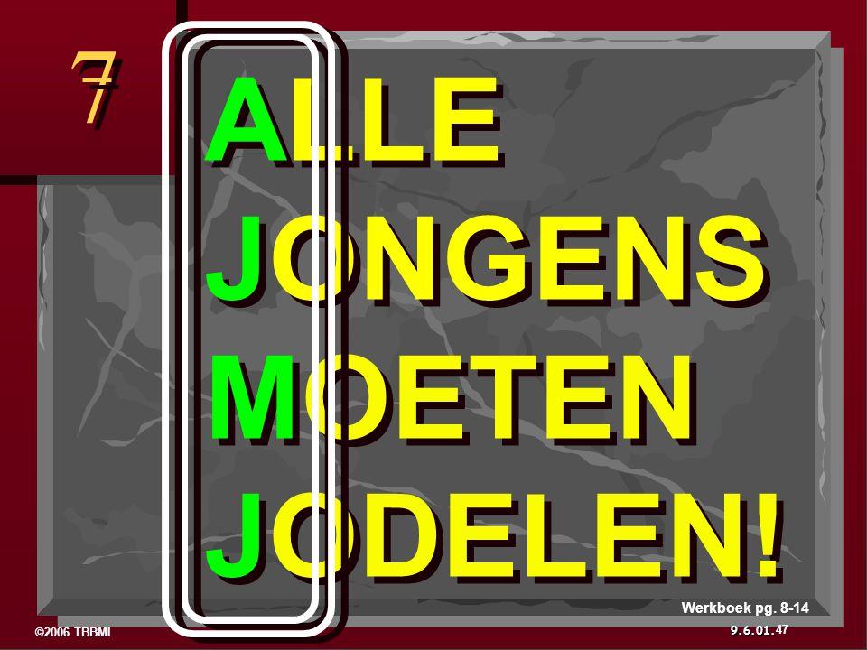 ©2006 TBBMI 9.6.01. ALLE JONGENS MOETEN JODELEN. ALLE JONGENS MOETEN JODELEN.