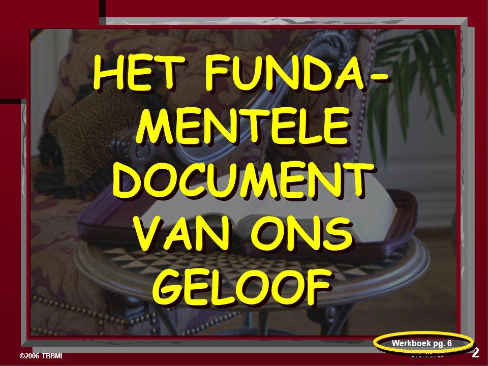©2006 TBBMI 9.6.01. HET FUNDA- MENTELE DOCUMENT VAN ONS GELOOF 07 2 Werkboek pg. 6