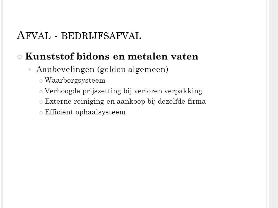 A FVAL - BEDRIJFSAFVAL Kunststof bidons en metalen vaten Aanbevelingen (gelden algemeen) Waarborgsysteem Verhoogde prijszetting bij verloren verpakkin