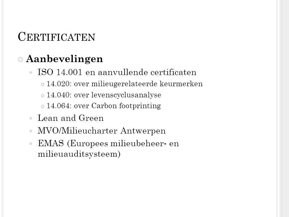 C ERTIFICATEN Aanbevelingen ISO 14.001 en aanvullende certificaten 14.020: over milieugerelateerde keurmerken 14.040: over levenscyclusanalyse 14.064: