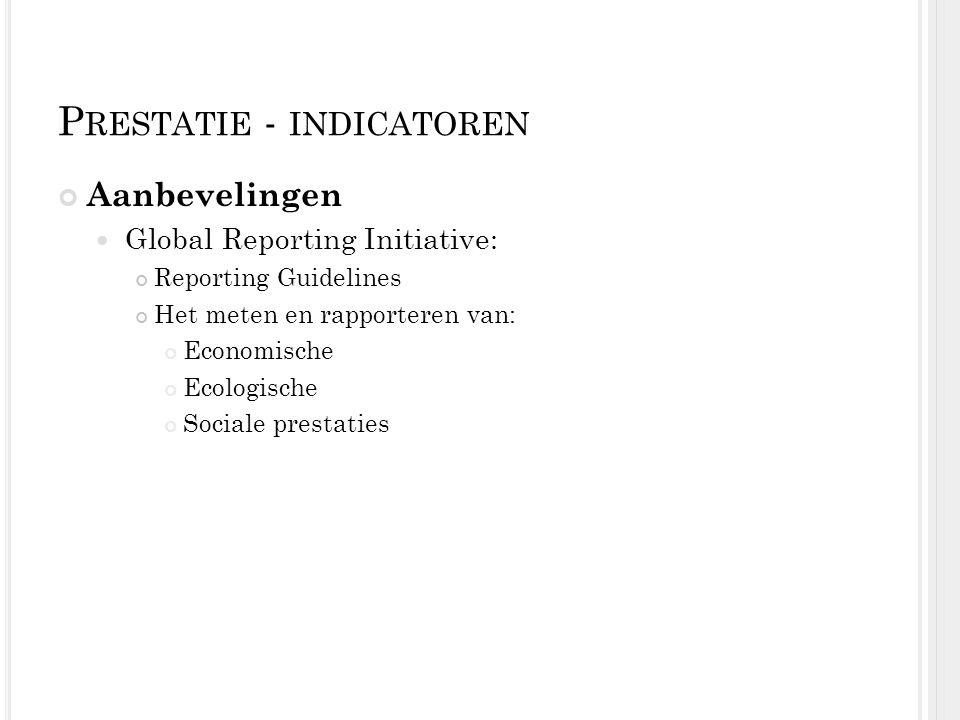 P RESTATIE - INDICATOREN Aanbevelingen Global Reporting Initiative: Reporting Guidelines Het meten en rapporteren van: Economische Ecologische Sociale