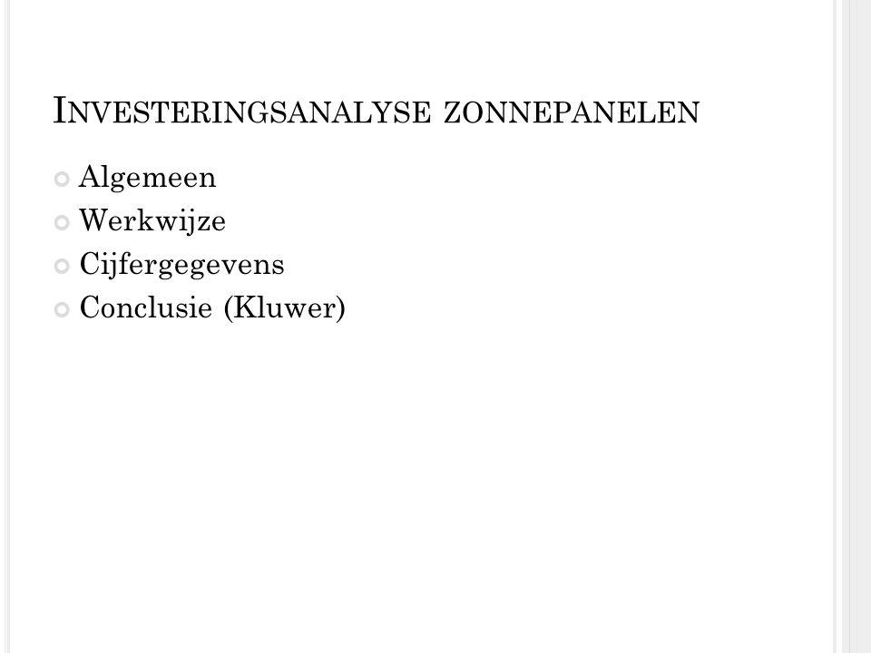 I NVESTERINGSANALYSE ZONNEPANELEN Algemeen Werkwijze Cijfergegevens Conclusie (Kluwer)