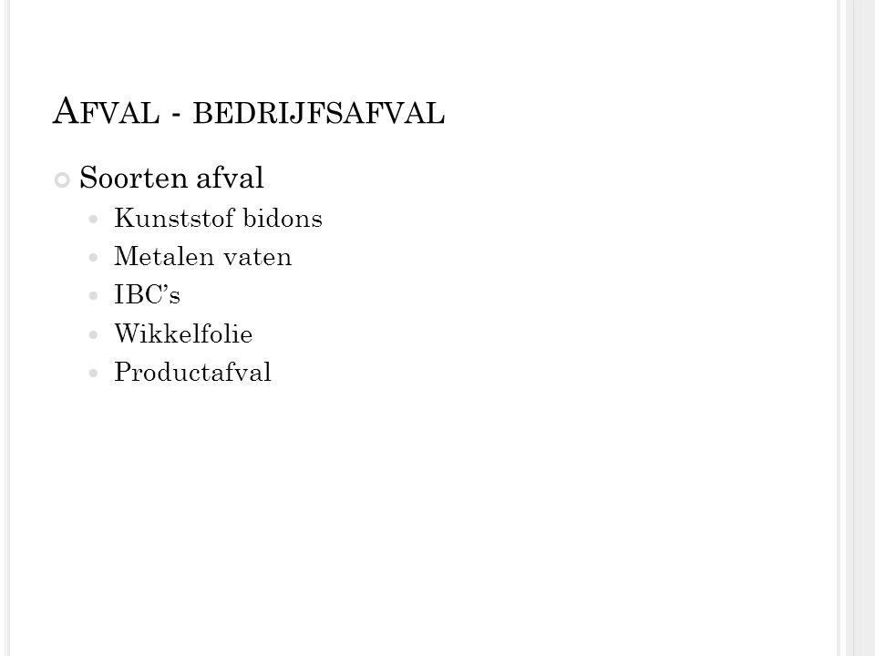 A FVAL - BEDRIJFSAFVAL Soorten afval Kunststof bidons Metalen vaten IBC's Wikkelfolie Productafval