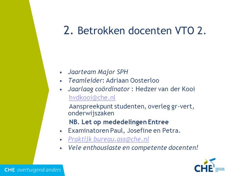 2. Betrokken docenten VTO 2. Jaarteam Major SPH Teamleider: Adriaan Oosterloo Jaarlaag coördinator : Hedzer van der Kooi hvdkooi@che.nl Aanspreekpunt