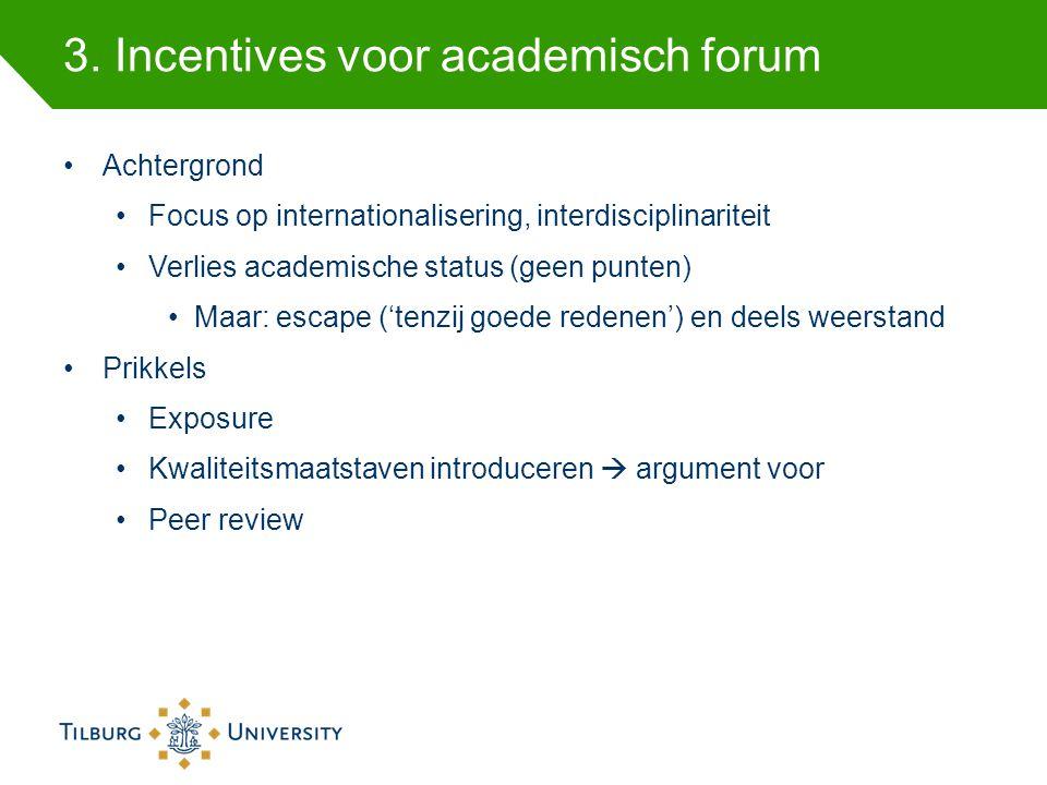 3. Incentives voor academisch forum Achtergrond Focus op internationalisering, interdisciplinariteit Verlies academische status (geen punten) Maar: es