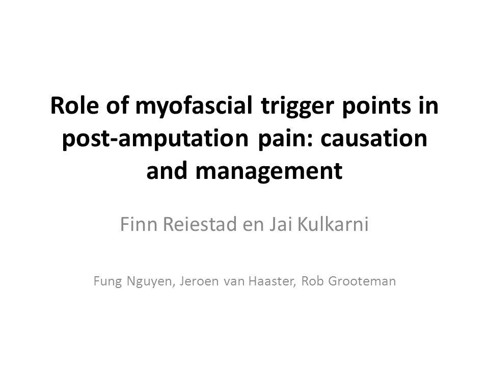 Role of myofascial trigger points in post-amputation pain: causation and management Finn Reiestad en Jai Kulkarni Fung Nguyen, Jeroen van Haaster, Rob