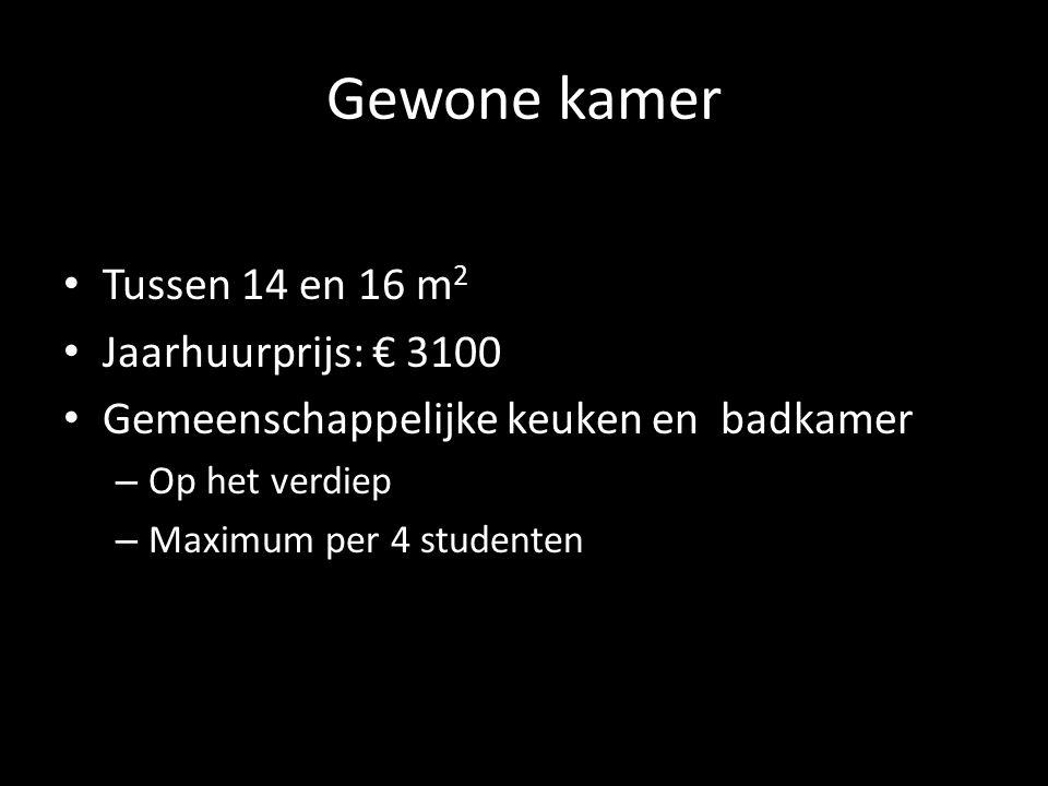 Gewone kamer Tussen 14 en 16 m 2 Jaarhuurprijs: € 3100 Gemeenschappelijke keuken en badkamer – Op het verdiep – Maximum per 4 studenten
