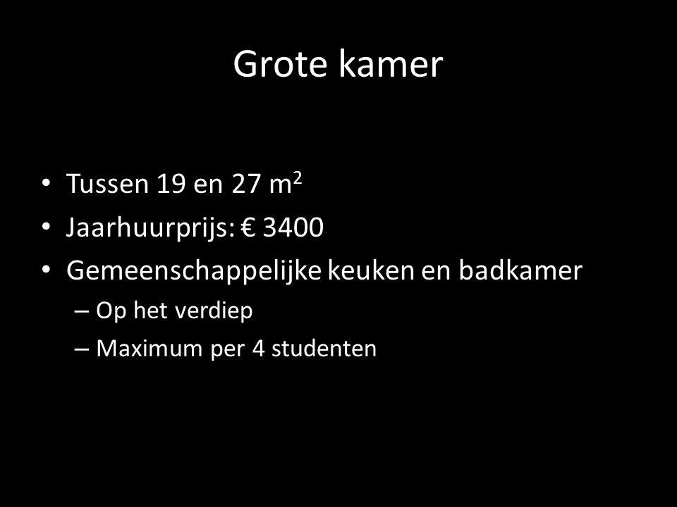 Grote kamer Tussen 19 en 27 m 2 Jaarhuurprijs: € 3400 Gemeenschappelijke keuken en badkamer – Op het verdiep – Maximum per 4 studenten