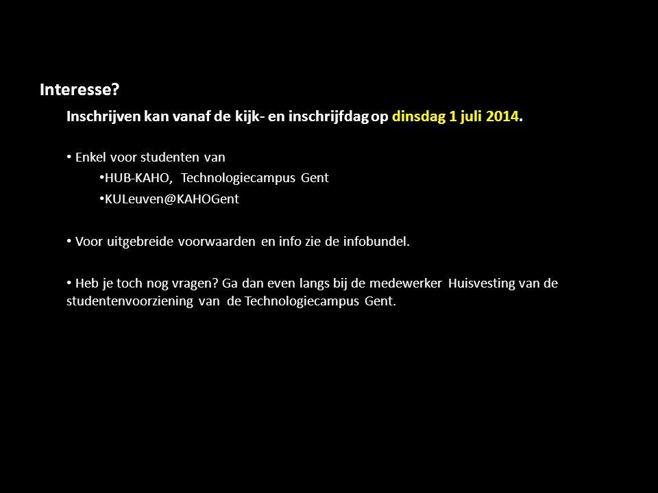 Interesse? Inschrijven kan vanaf de kijk- en inschrijfdag op dinsdag 1 juli 2014. Enkel voor studenten van HUB-KAHO, Technologiecampus Gent KULeuven@K