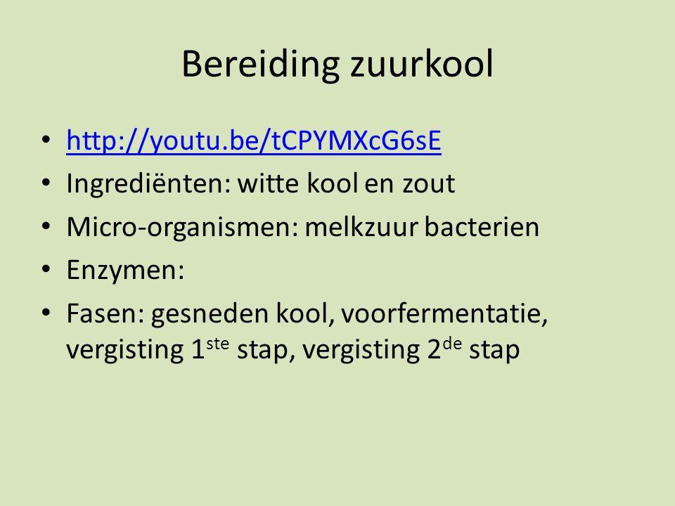 Bereiding zuurkool http://youtu.be/tCPYMXcG6sE Ingrediënten: witte kool en zout Micro-organismen: melkzuur bacterien Enzymen: Fasen: gesneden kool, voorfermentatie, vergisting 1 ste stap, vergisting 2 de stap