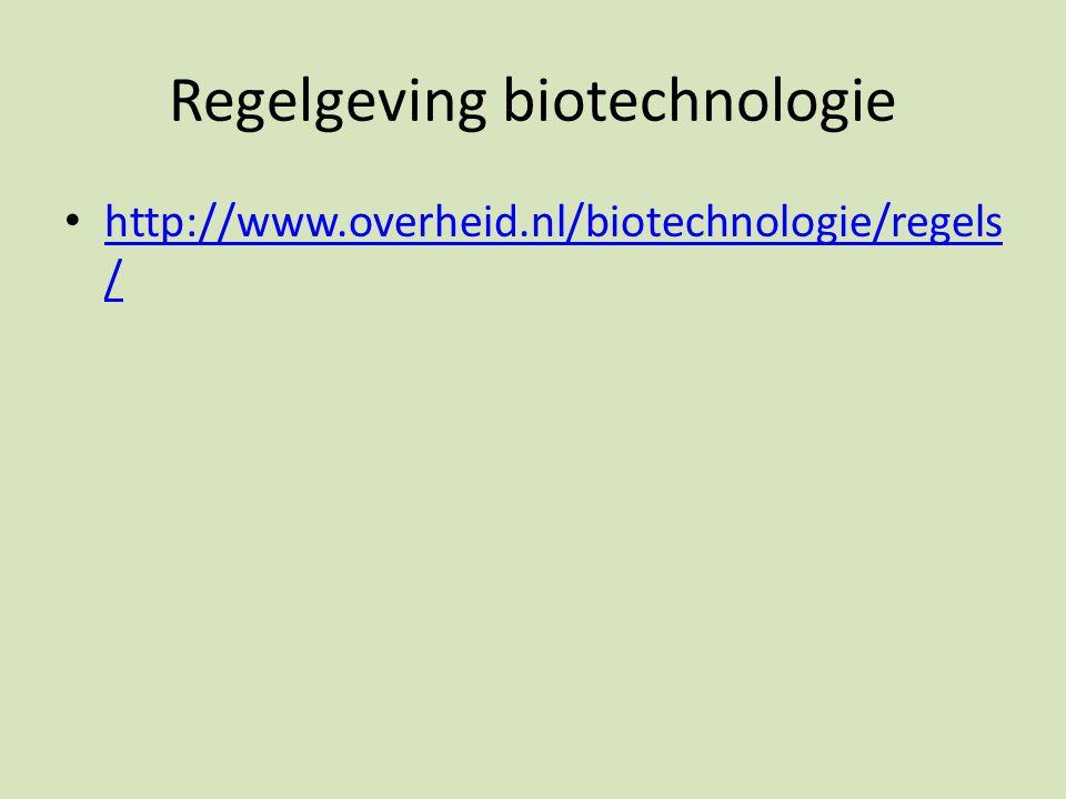 Regelgeving biotechnologie http://www.overheid.nl/biotechnologie/regels / http://www.overheid.nl/biotechnologie/regels /