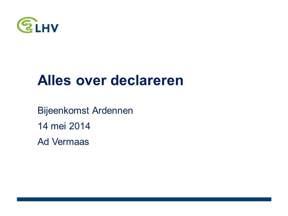 Alles over declareren Bijeenkomst Ardennen 14 mei 2014 Ad Vermaas