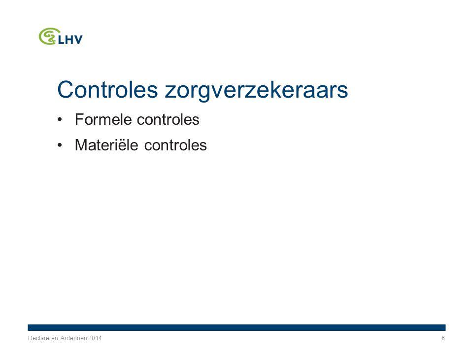 Formele controles Zorgverzekeraar gaat na of: de zorg is geleverd aan bij de zorgverzekeraar verzekerd persoon de aanspraak valt binnen de verzekerde prestaties van de Zvw (basisverzekering) de zorg is geleverd door een bevoegde zorgaanbieder/behandelaar de zorg is gedeclareerd tegen het juiste tarief Declareren, Ardennen 20147