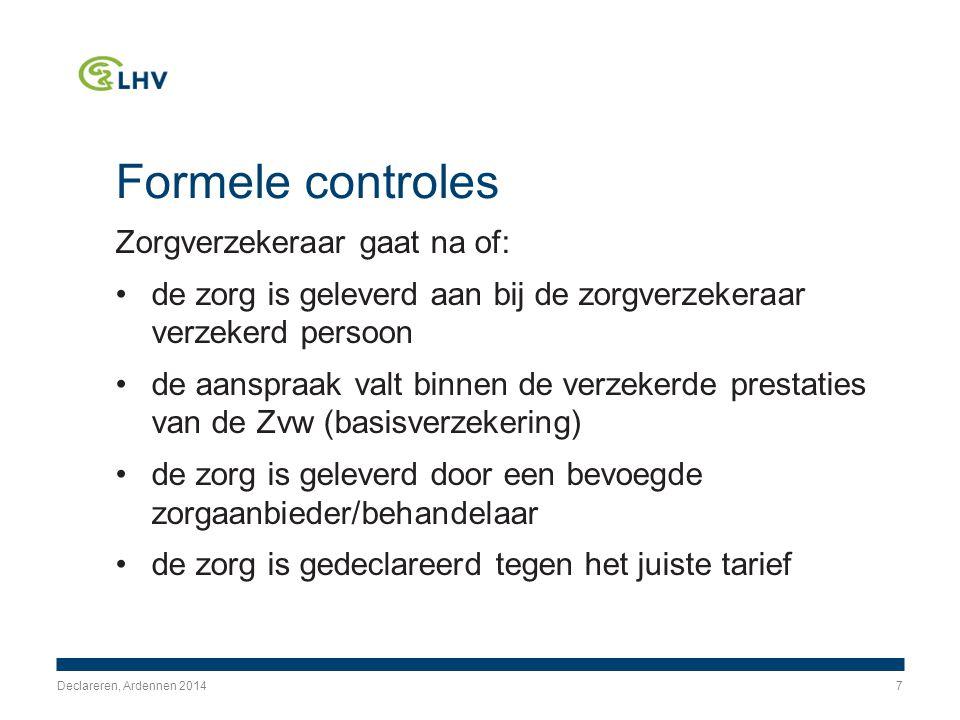 Materiële controles Zorgverzekeraar gaat na of: de gedeclareerde prestatie feitelijk is geleverd de gedeclareerde prestatie het meest was aangewezen gezien gezondheidstoestand van verzekerde Declareren, Ardennen 20148