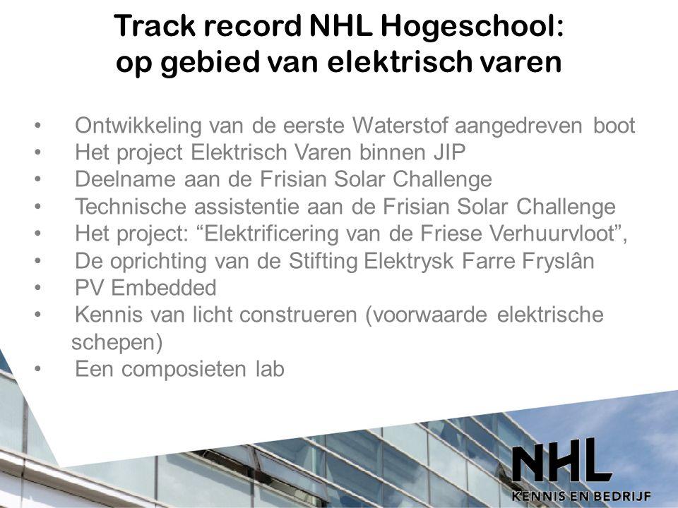 Track record NHL Hogeschool: op gebied van elektrisch varen Ontwikkeling van de eerste Waterstof aangedreven bootHet project Elektrisch Varen binnen J