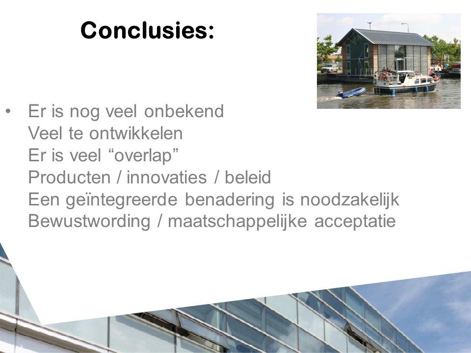 """Conclusies: Er is nog veel onbekend Veel te ontwikkelen Er is veel """"overlap"""" Producten / innovaties / beleid Een geïntegreerde benadering is noodzakel"""