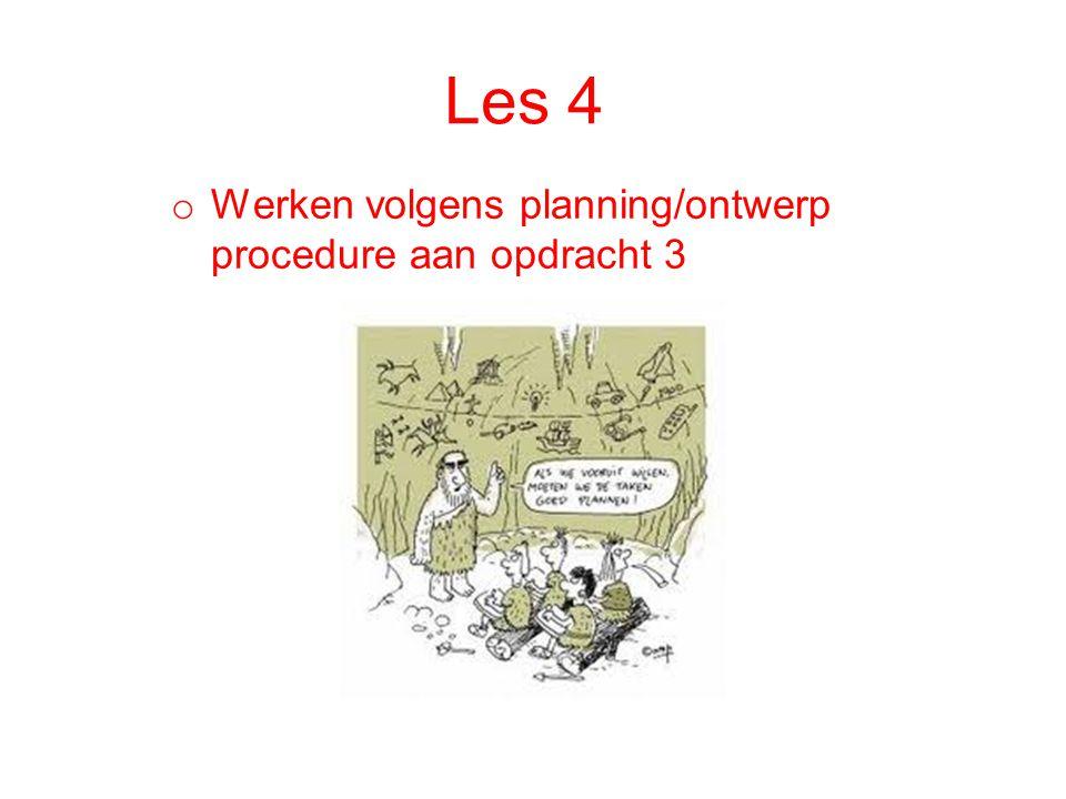 Les 4 o Werken volgens planning/ontwerp procedure aan opdracht 3