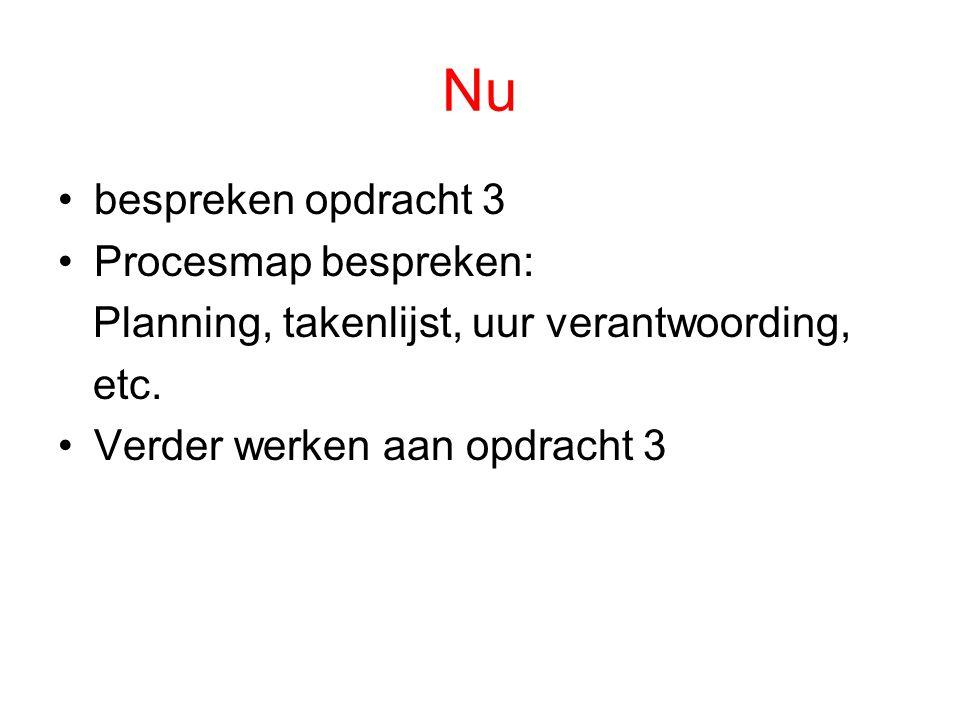 Nu bespreken opdracht 3 Procesmap bespreken: Planning, takenlijst, uur verantwoording, etc.