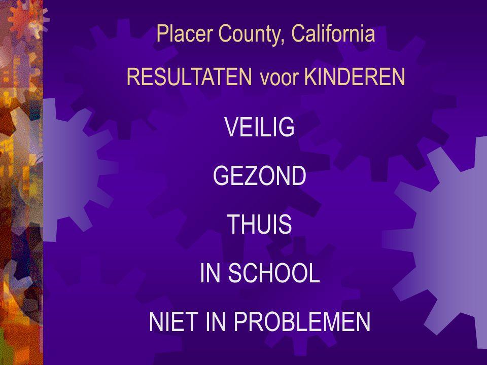 Placer County, California RESULTATEN voor KINDEREN VEILIG GEZOND THUIS IN SCHOOL NIET IN PROBLEMEN