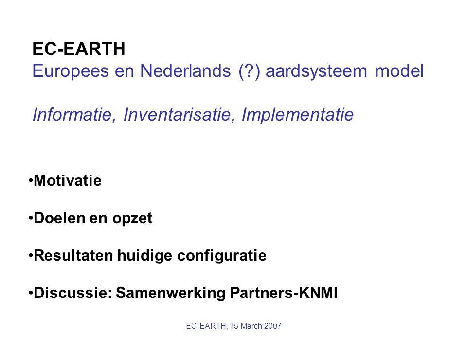 EC-EARTH, 15 March 2007 EC-EARTH Europees en Nederlands (?) aardsysteem model Informatie, Inventarisatie, Implementatie Motivatie Doelen en opzet Resu