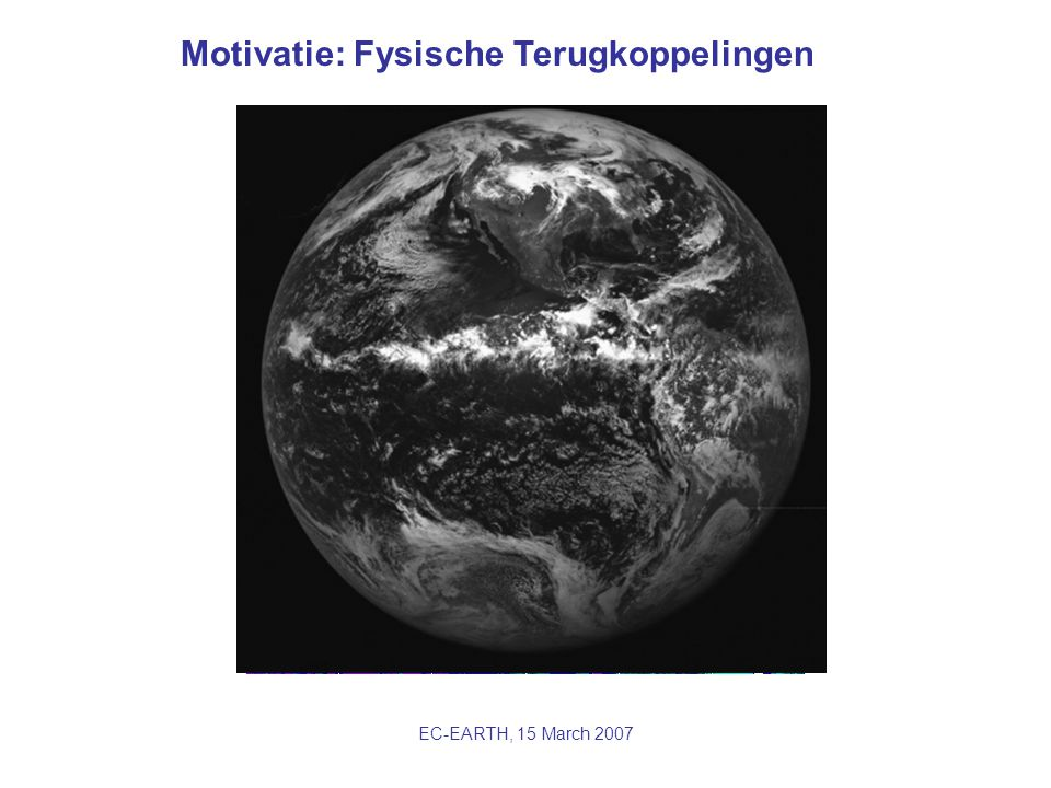 EC-EARTH, 15 March 2007 Motivatie: Fysische Terugkoppelingen