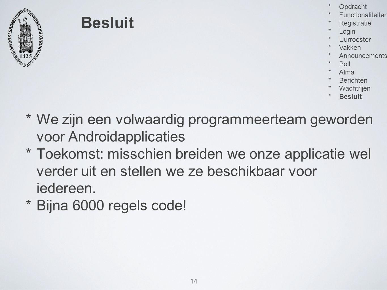 14 *We zijn een volwaardig programmeerteam geworden voor Androidapplicaties *Toekomst: misschien breiden we onze applicatie wel verder uit en stellen we ze beschikbaar voor iedereen.
