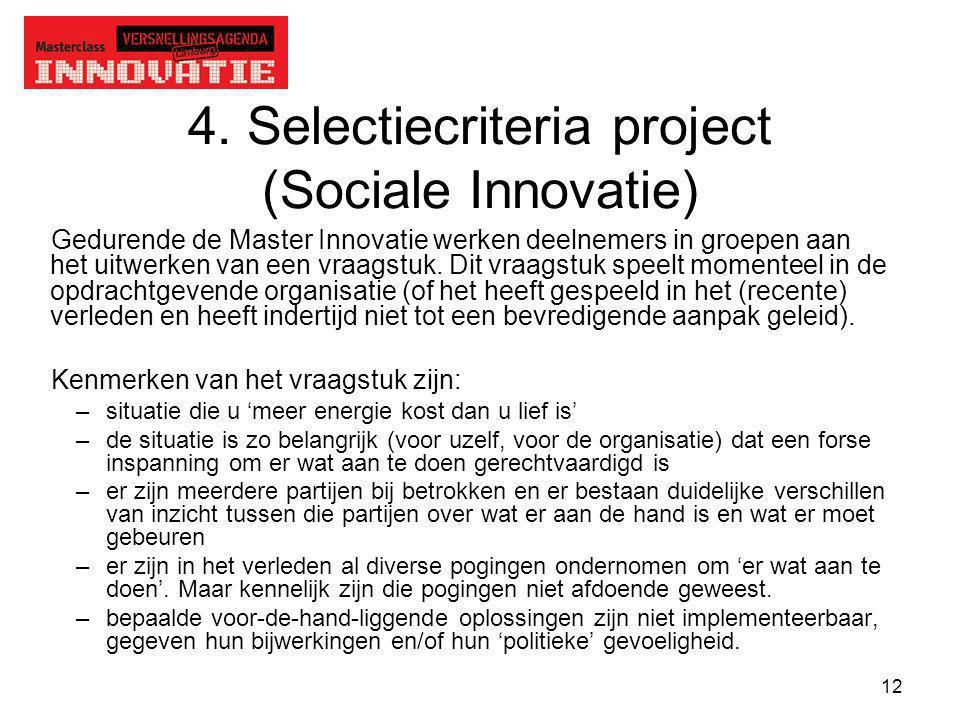 12 4. Selectiecriteria project (Sociale Innovatie) Gedurende de Master Innovatie werken deelnemers in groepen aan het uitwerken van een vraagstuk. Dit